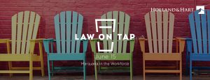 Holland & Hart LLP hosts Law on Tap, the first of a four-part professional networking series, June 15, 5:30 - 7 p.m. at West Street Market