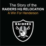 "The Henderson Development Association (HDA), the economic development arm of the Henderson Chamber of Commerce, will host a presentation and mixer, ""The Story of the Raiders HQ Relocation - A Win For Henderson,"" moderated by Raiders Team President Marc Badain and City of Henderson Mayor Debra March."