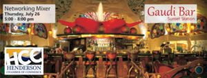 The Henderson Chamber of Commerce will host its networking mixer, from 5 to 8 p.m. Thursday, July 26, at Gaudi Bar located inside Sunset Station.